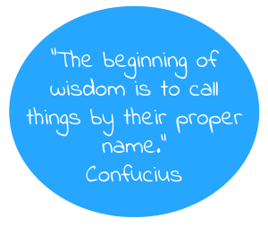 The beginning of wisdom is to call things by their proper name - Confucius